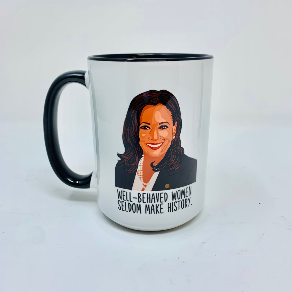Well Behaved Women Seldom Make History. coffee mug