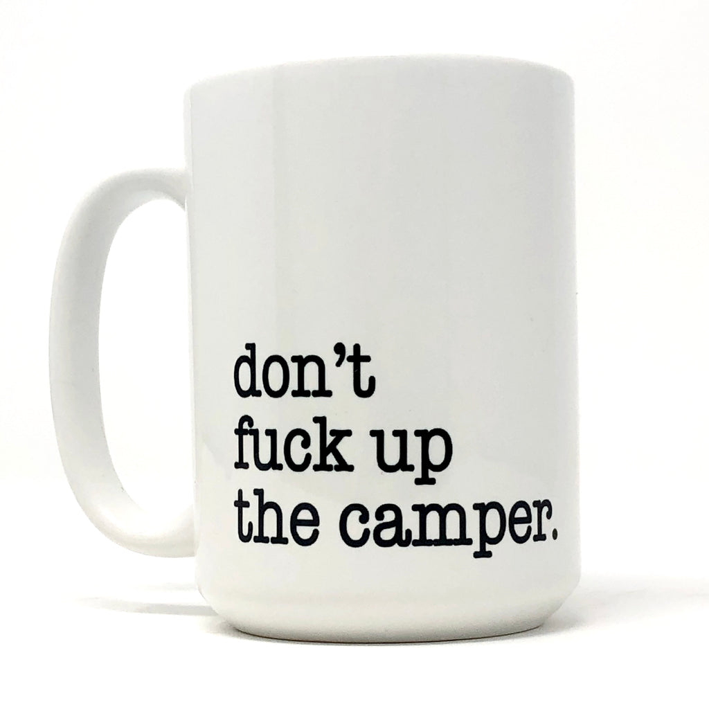 don't f up the camper. Coffee Mug