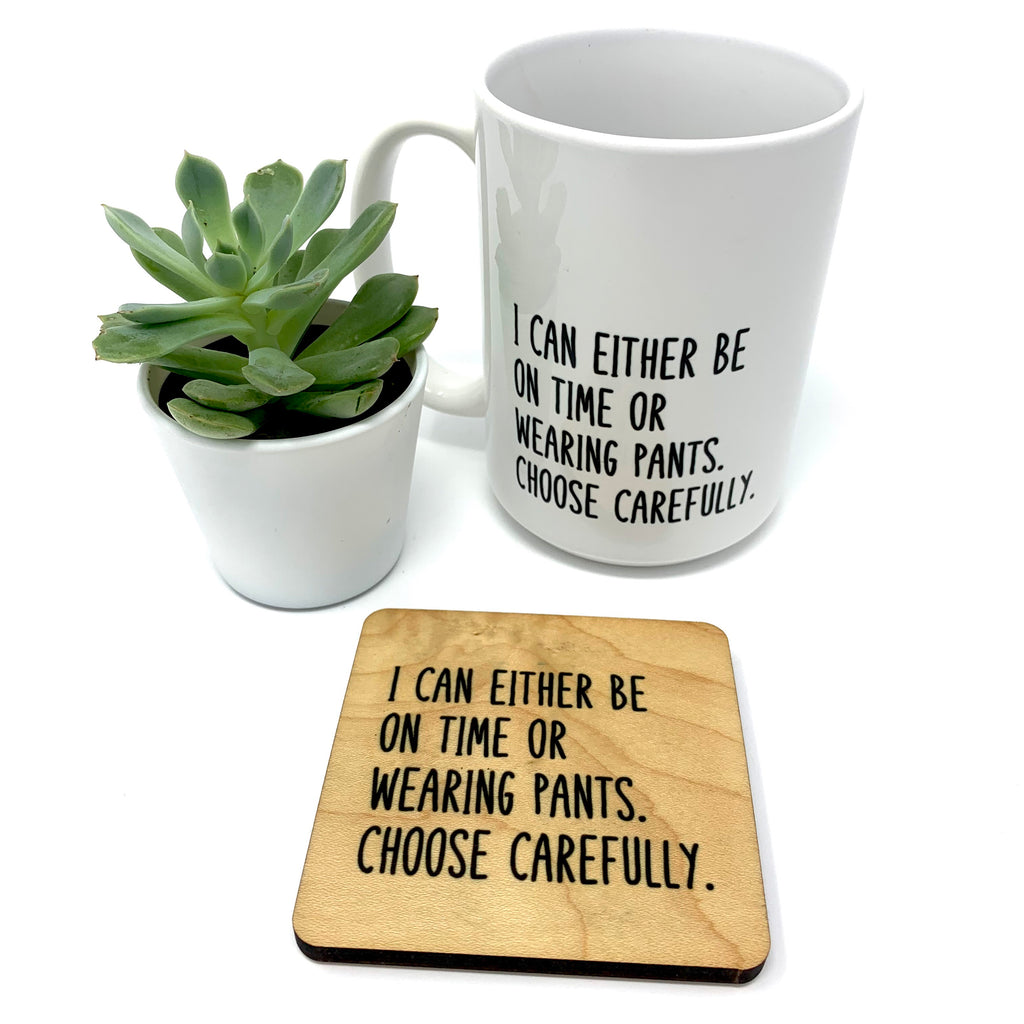 I can Either be On Time or Wearing Pants. Choose Carefully. Coffee Mug and Coaster Set