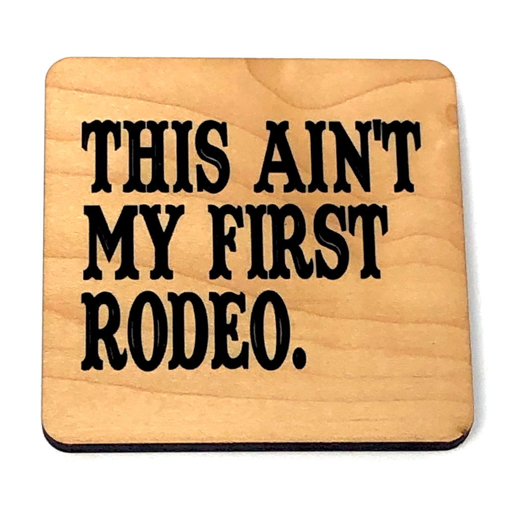 This Ain't My First Rodeo wood coaster.