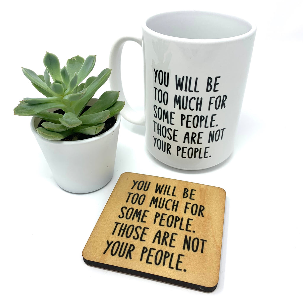 You Will Be Too Much For Some People Coffee Mug and Coaster Set