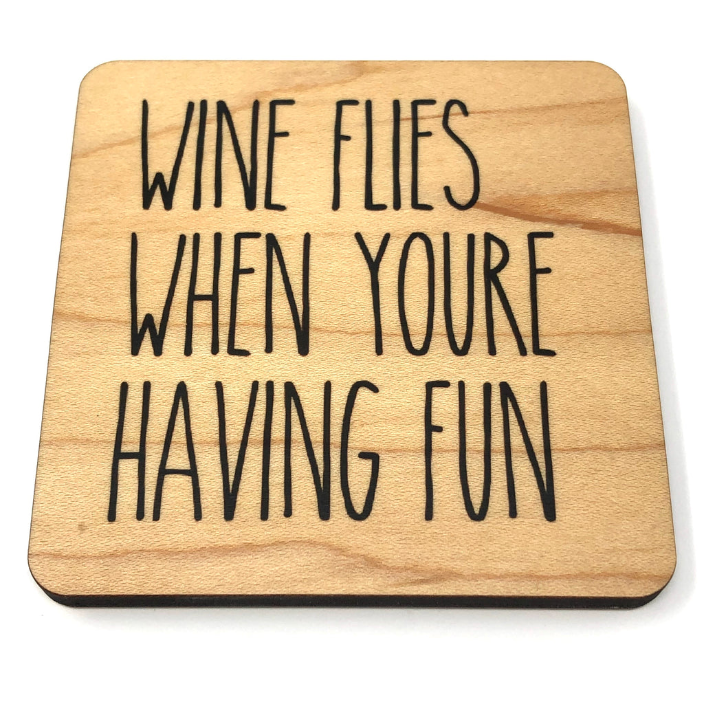 Wine flies when you're having fun. Wood Coaster