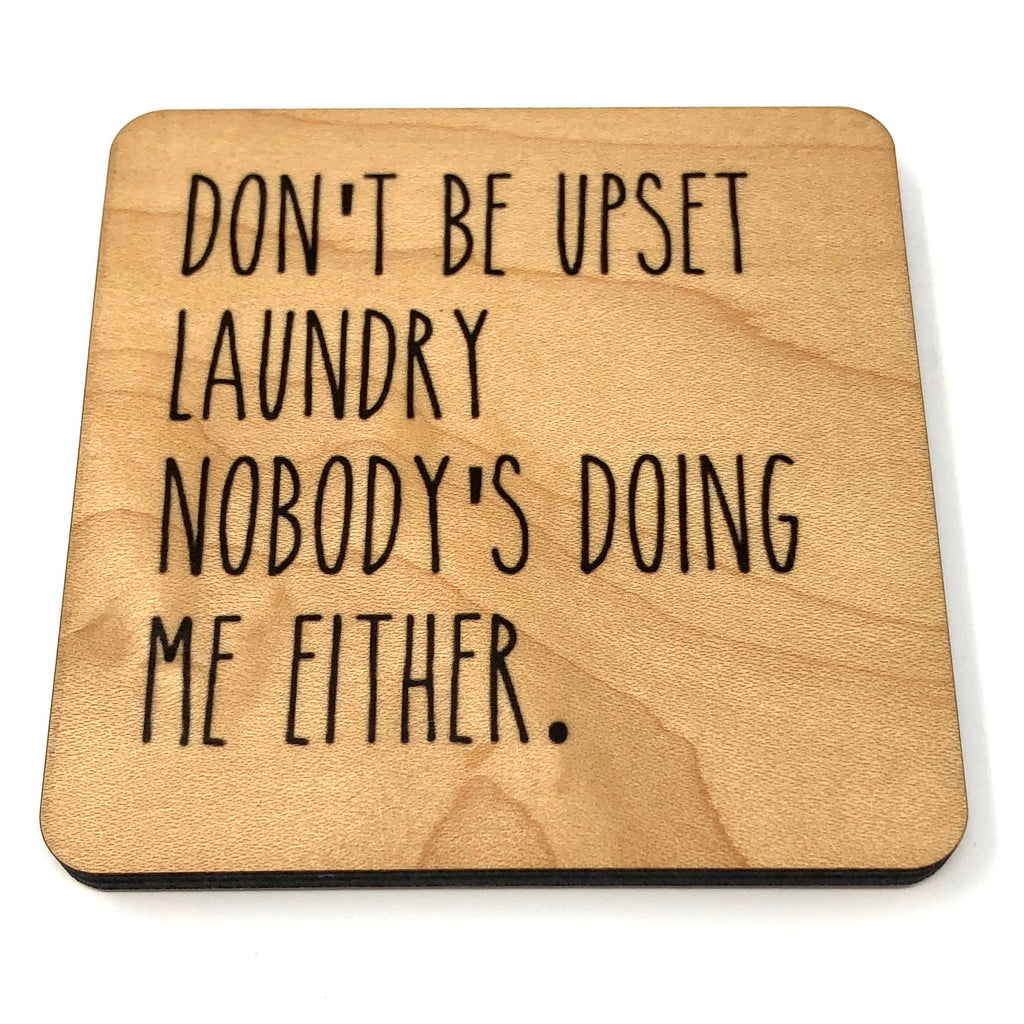 Don't be upset laundry, nobody's doing me either