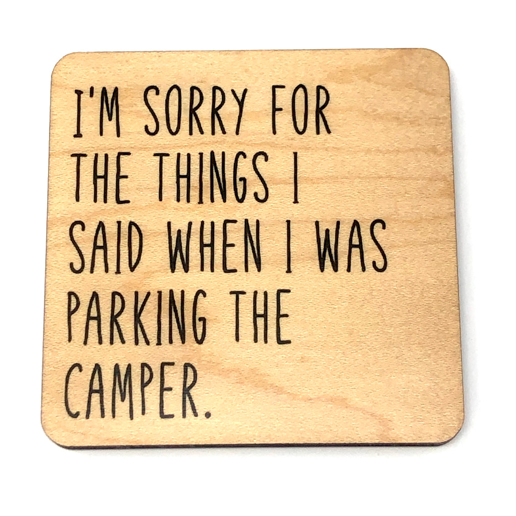 I'm Sorry Parking the Camper. Coaster