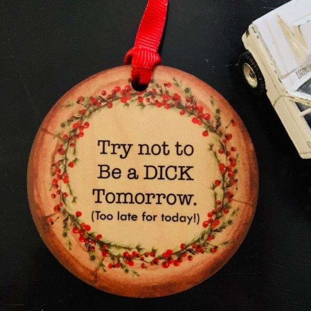 Try not to be a Dick Tomorrow Ornament