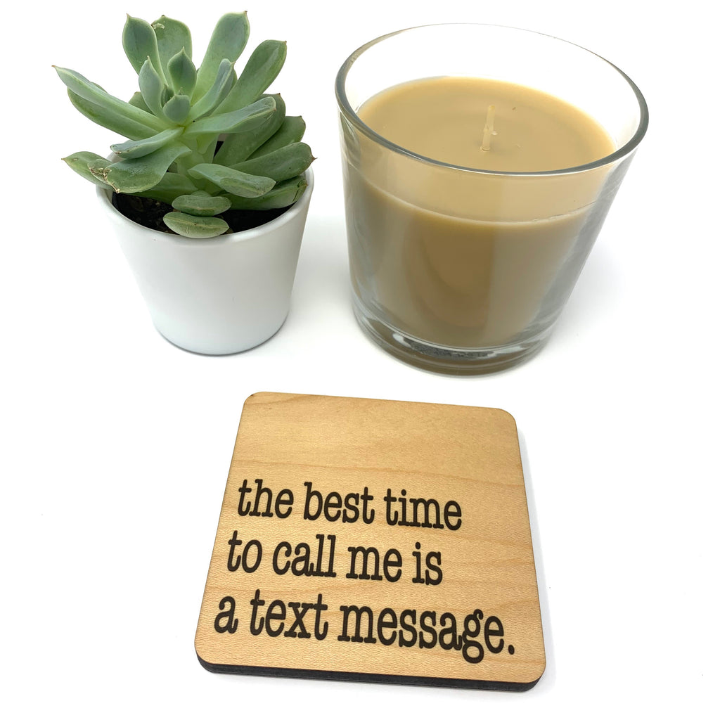 The best time to call me is a text message. Coaster