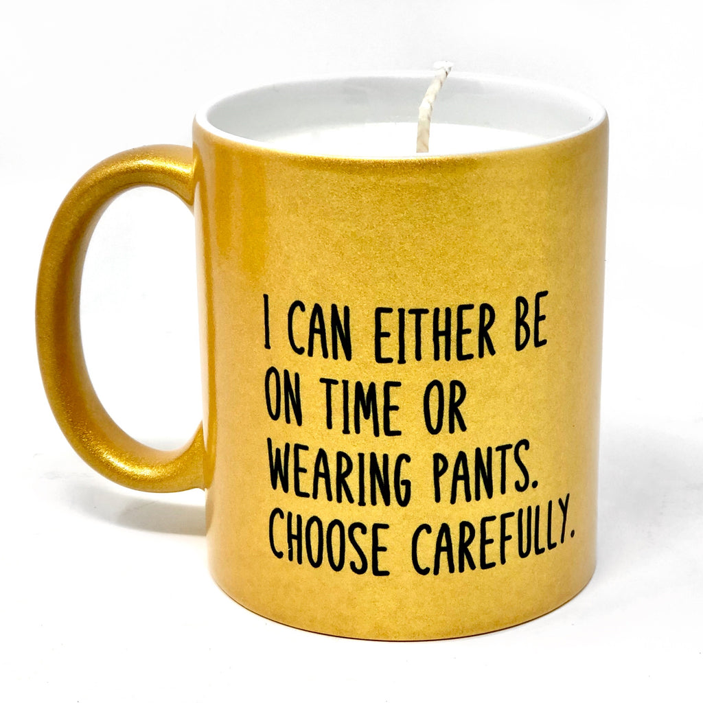 I Can Either Be On Time Or Wearing Pants. Gold Candle Mug