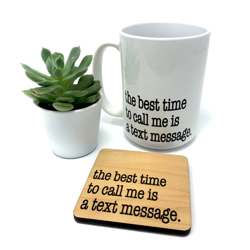 The Best Time to Call Me is a Text Message Coffee Mug and Coaster Set