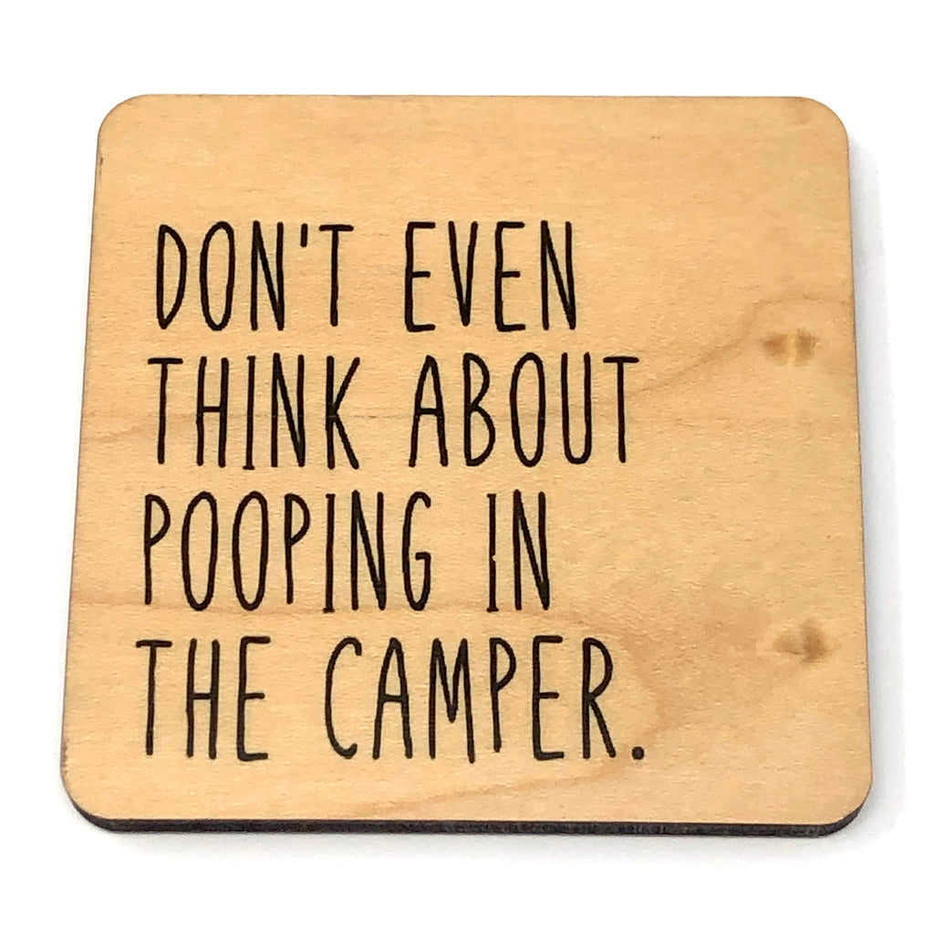 Don't even think about pooping in the camper. Coaster
