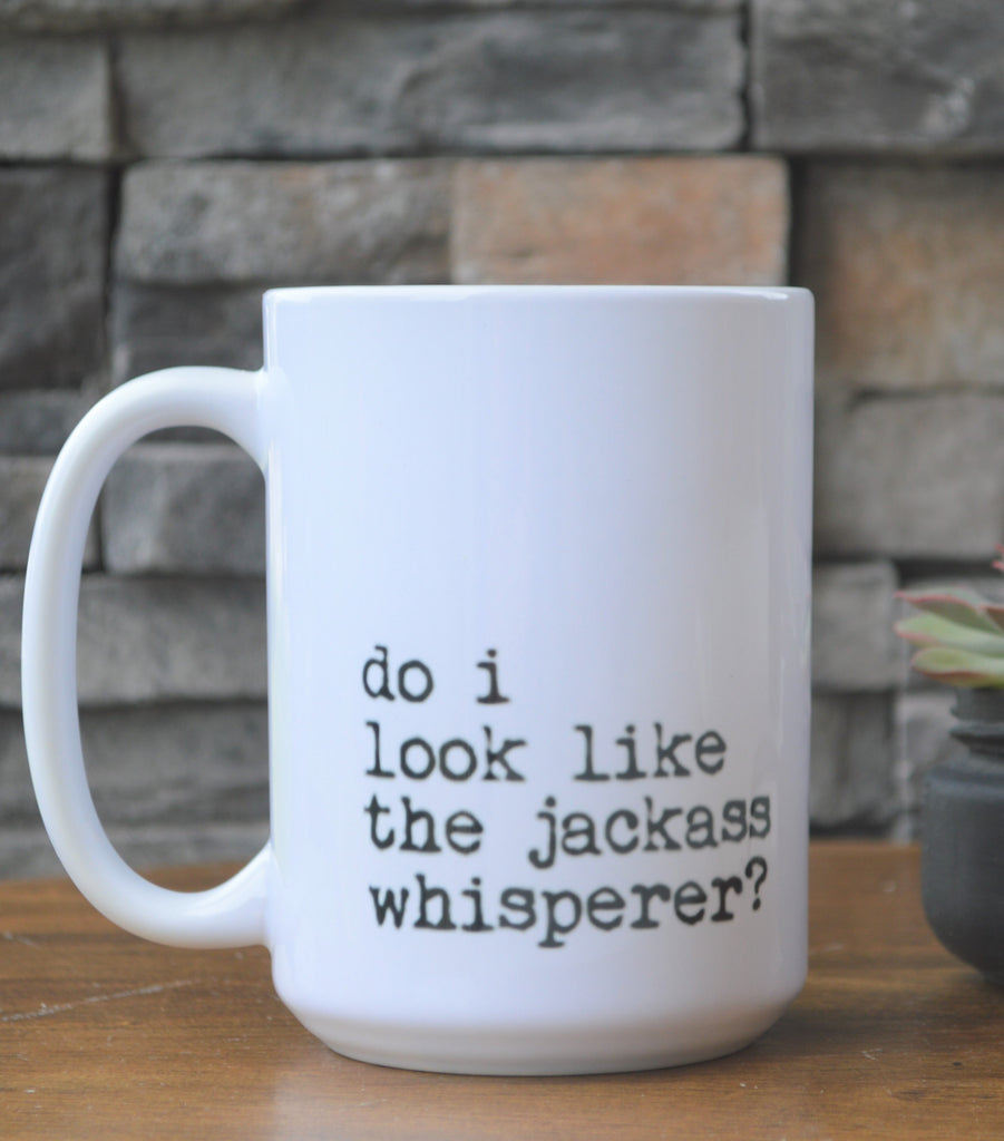 Do I look like the jackass whisperer? Coffee Mug