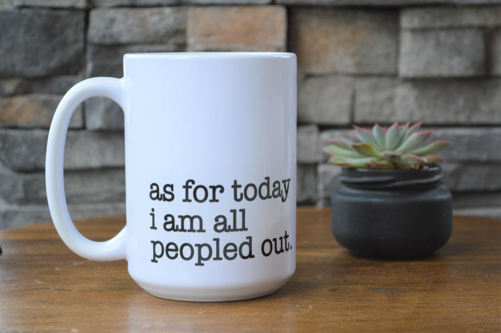 As For Today I am All Peopled Out. Coffee Mug