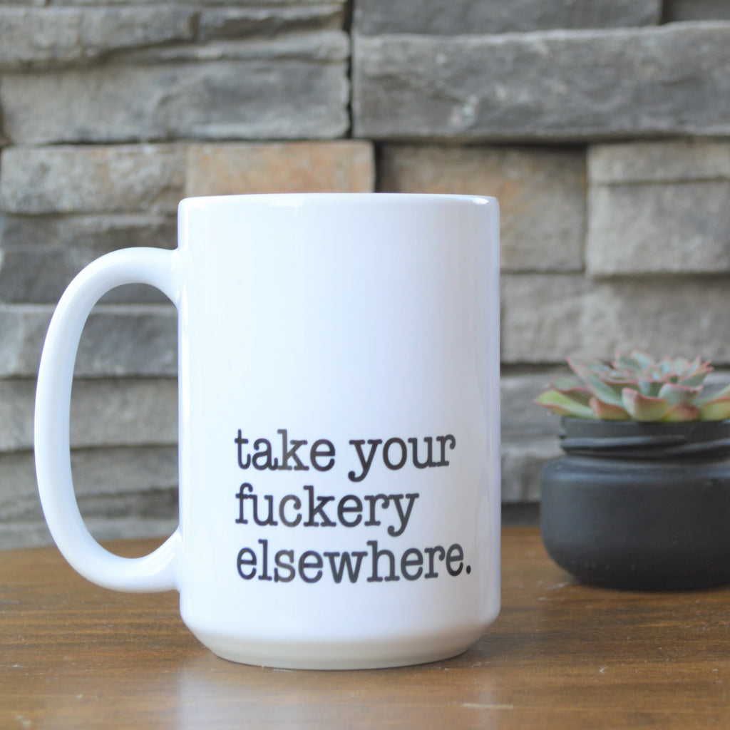 Take Your Fuckery Elsewhere funny meme coffee mug