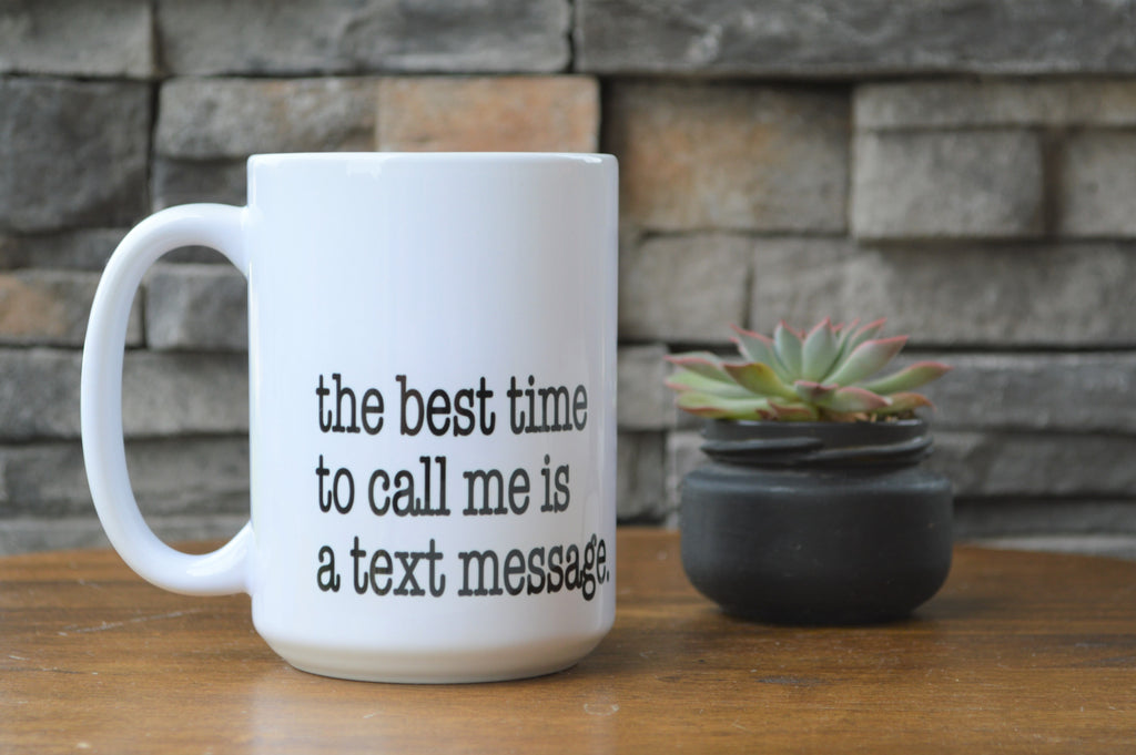 The Best Time to Call Me is a Text Message