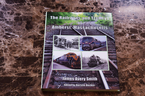 The Railroads and Trolleys of Amherst, Massachusetts