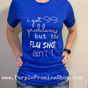 I got 99 problems but the Flu Shot ain't 1