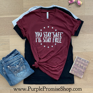 "You stay ""safe"". I'll stay free - *instant popular seller!* -Vneck"