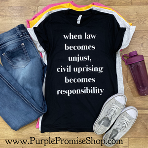 When law becomes unjust, civil uprising becomes responsibility.