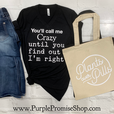 You'll call me crazy until you find out I'm right -Vneck