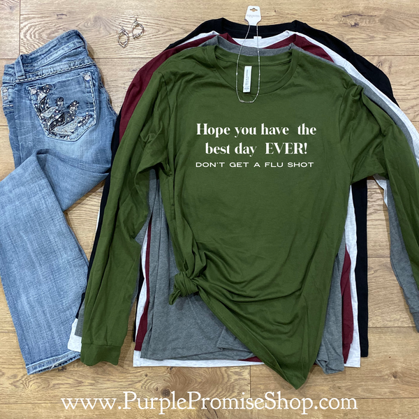 Hope you have the best day EVER! Don't get a flu shot   [long sleeve]