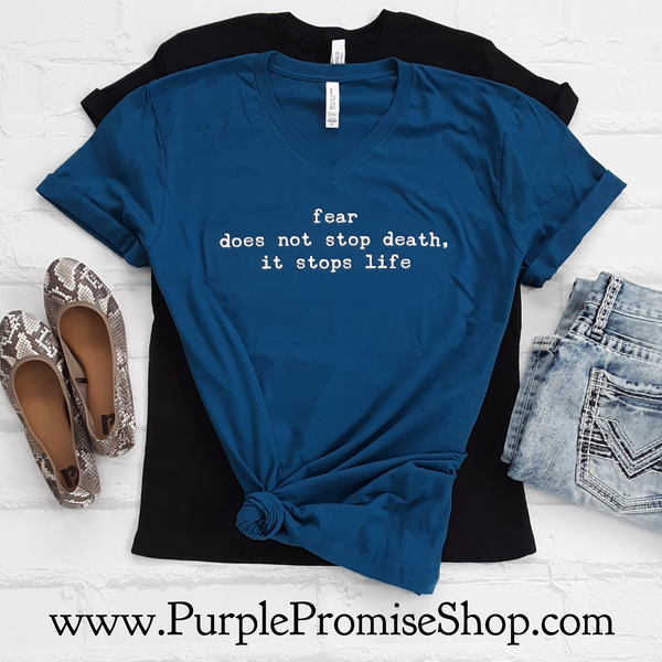 fear does not stop death, it stops life  -Vneck