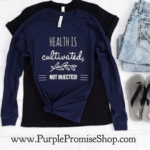 Health is cultivated. Not injected  [long sleeve]