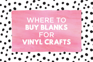 Where to buy blanks for vinyl crafts