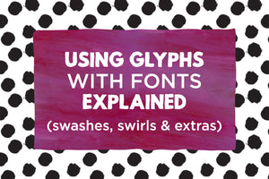 Using Glyphs with Fonts (swashes, swirls + extras)