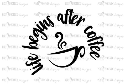 Life Begins After Coffee, Coffee SVG ,SVG Cut file, Coffee SVG, coffee lover, coffee fan, coffee quote, cricut explore, silhouette cameo