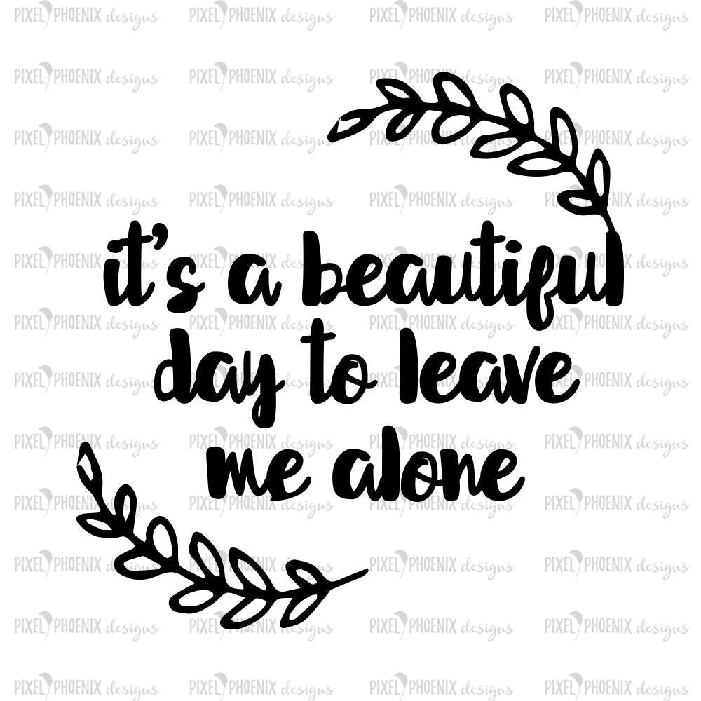 It's a beautiful day to leave me alone, Coffee Lovers SVG, svg quotes, word overlay, cricut explore, silhouette cameo, motivational saying