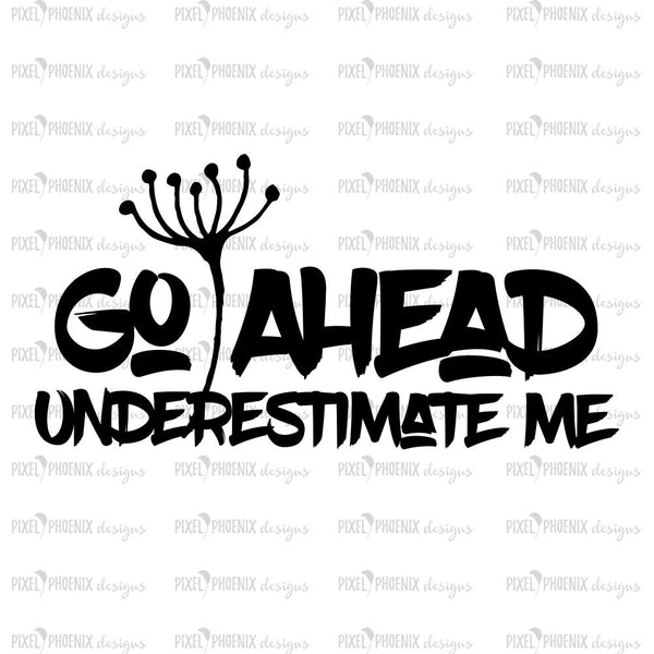 Go ahead underestimate me, Coffee Lovers SVG, sassy saying, floral, dandelion, inspirational quote, motivational saying, instant download