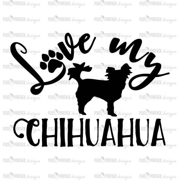Love my Chihuahua, Chihuahua SVG, svg for Cricut, vinyl template, dog lover svg, instant download, dog lovers SVG, svg cuttable