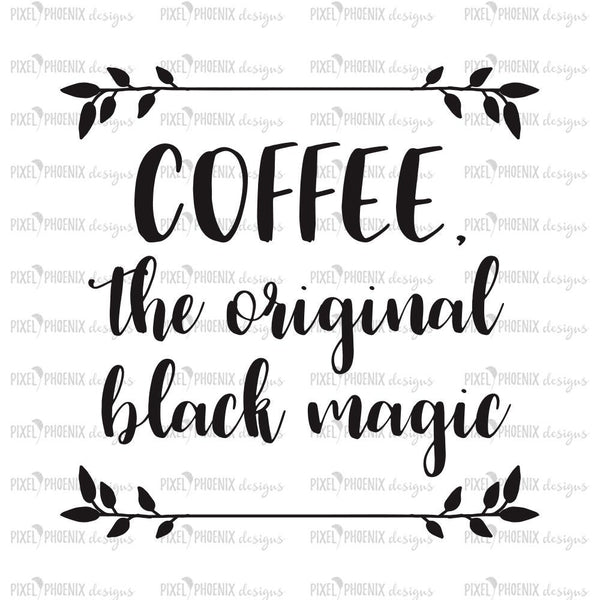 Coffee the original black magic, Coffee Lovers SVG, coffee fan, quote, inspirational quote, motivational saying, svg cuttable