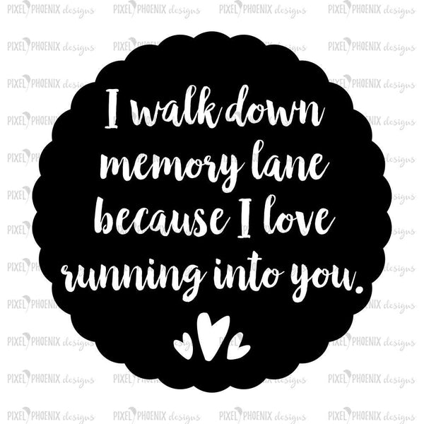 I walk down memory lane because I love running into you, SVG cut file, memorial svg, in memorial, memorial quote, word overlay, svg cuttable