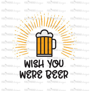 Wish you were beer, Beer SVG, beer gift, beer tshirt, beer sign, svg cut file, cricut, silhouette, instant download, heat transfer file