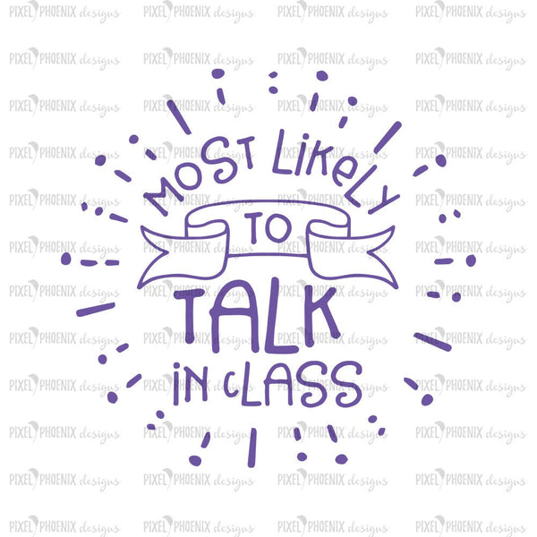 Most likely to talk in class, Back to school SVG, svg cut file, svg cricut, svg silhouette, instant download, digital download