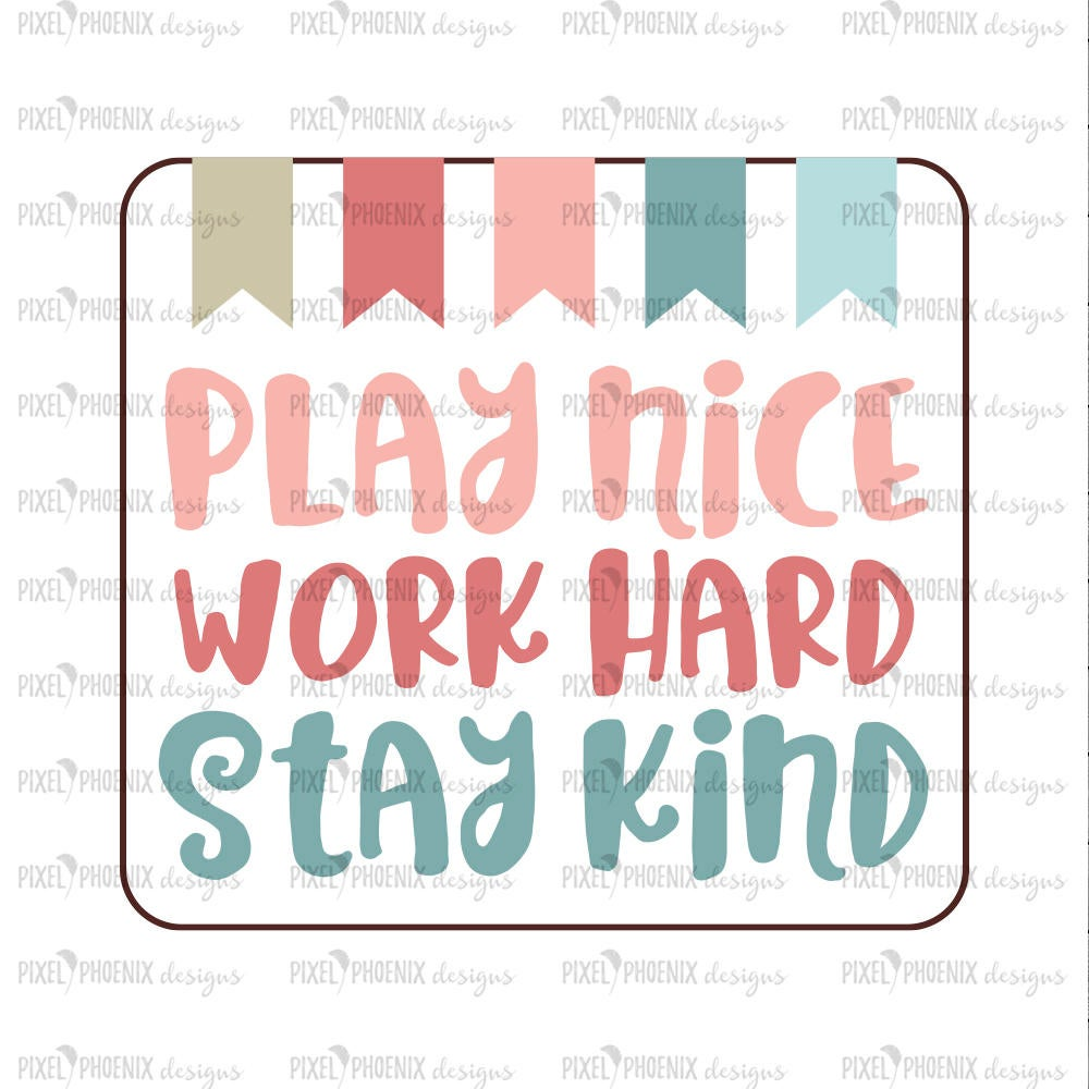 Play Nice SVG, Work Hard SVG, Stay Kind, Back to school SVG, svg cut file, svg cricut, svg silhouette, instant download, digital download