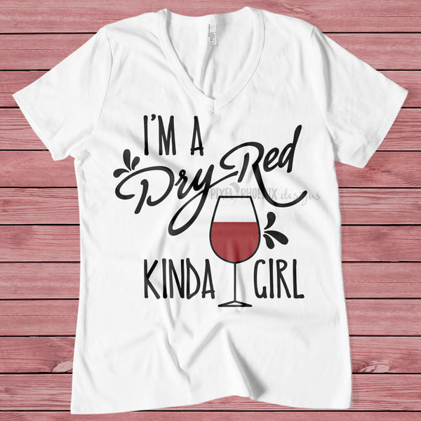 Dry-red kinda girl, wine svg, wine gifts, red wine glass svg, svg cut file, cricut, silhouette, instant download, heat transfer file