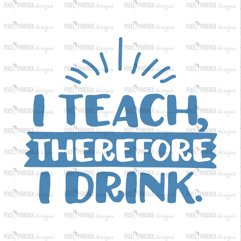 I Teach SVG, Therefore I drink SVG, Back to school SVG, svg cut file, svg cricut, svg silhouette, instant download, digital download