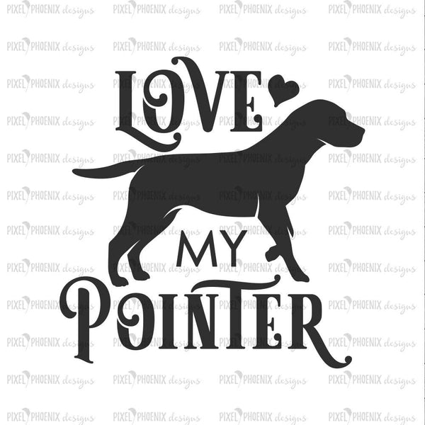 Love My Pointer, Pointer dog SVG, Pointer SVG, gun dog svg, dog lover svg, svg for Cricut, vinyl template, instant download