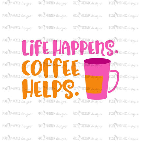 Life Happens SVG, Coffee Helps svg, Coffee SVG file, SVG cut file, Morning Coffee svg, coffee fan, coffee lover, motivational saying