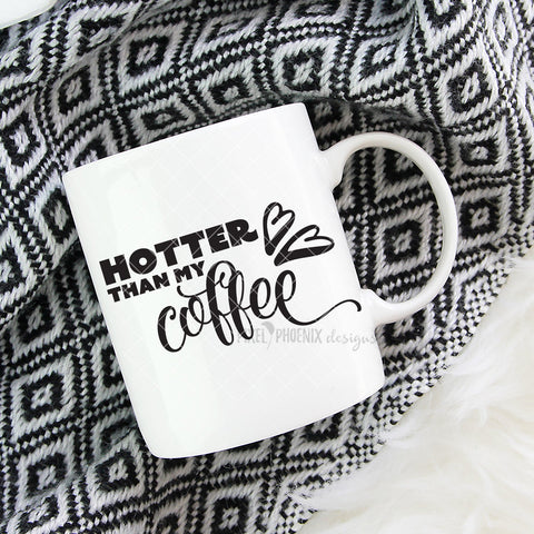 Hotter Than My Coffee, Coffee SVG file, SVG cut file, Morning Coffee svg, coffee fan, coffee lover, Sassy svg file, motivational saying