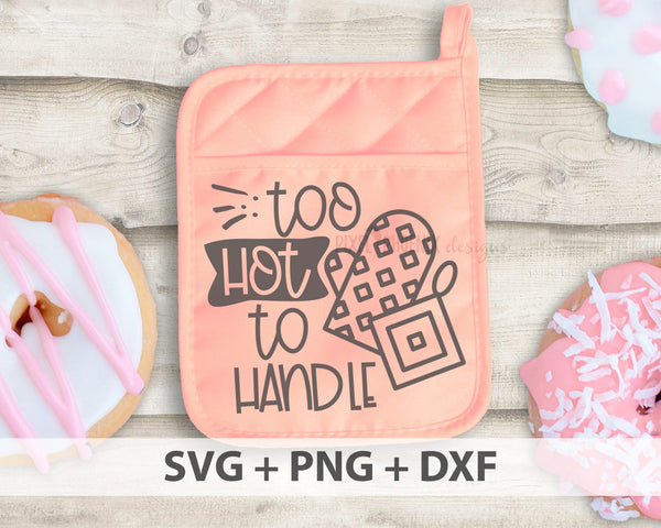 Too Hot To Handle SVG, Pot Holder svg, Kitchen SVG, Tea svg, Farmhouse svg, Tea towel svg, kitchen cut file, SVG cut file, valentine svg