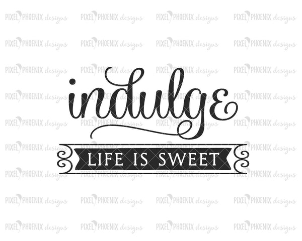 Indulge SVG, Life is sweet svg, Kitchen SVG, Tea svg, Farmhouse svg, Tea towel svg, kitchen cut file, SVG cut file