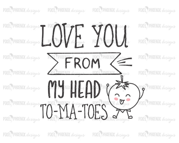 Love you from my head To-Ma-Toes SVG, Farmhouse svg, tomatoes design, Tea towel svg, kitchen cut file, SVG cut file