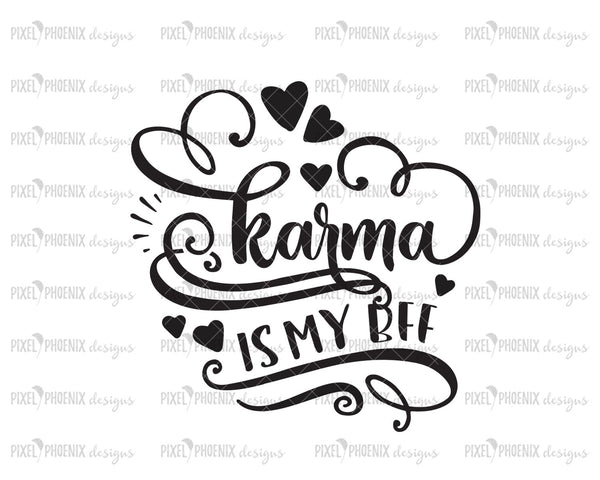 Karma is my BFF SVG, Karma SVG, sassy svg, Best Friend svg, Karma cut file, Best friend Gift, svg cut file, svg for cricut, svg silhouette