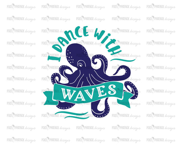 I Dance with waves, Octopus SVG, Octopus cut file, for Cricut users and other crafters