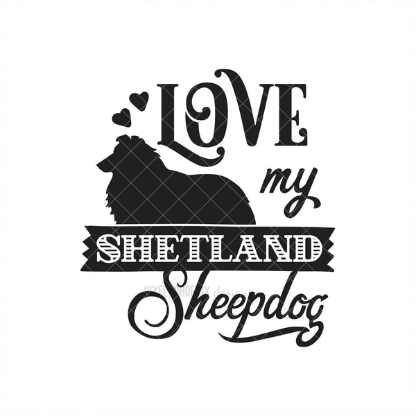 Love my Shetland Sheepdog, Sheepdog SVG, Love my dog SVG, Shetland Sheepdog cut file, dog lover svg, svg for Cricut, instant download