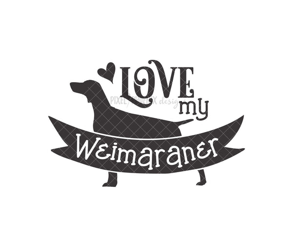 Love my Weimaraner, Weimaraner SVG, Weimaraner Dog, svg for Cricut, Silver Ghost, dog lover svg, instant download, Dog mom svg