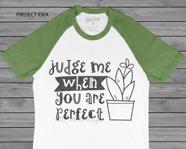 Judge Me when you are perfect, Cactus SVG file, Cactus cut file, cactus crafts, succulent SVG, cacti svg, cactus silhouette, Cactus svg