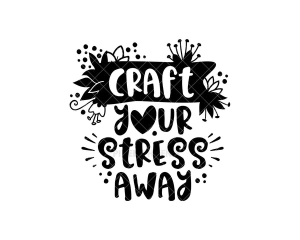 Craft your stress away svg, Crafter SVG